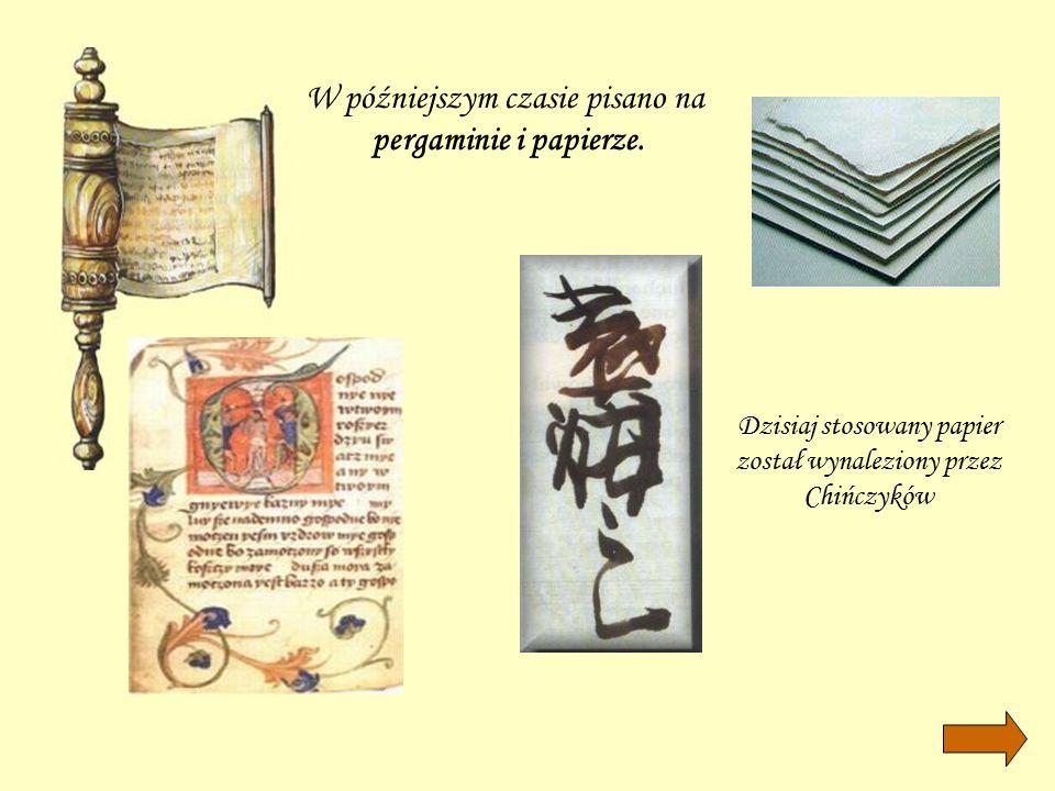 W późniejszym czasie pisano na pergaminie i papierze. Dzisiaj stosowany papier został wynaleziony przez Chińczyków