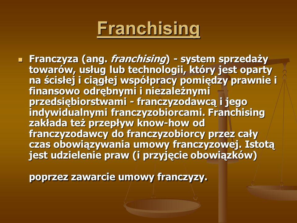 Franchising Franczyza (ang. franchising) - system sprzedaży towarów, usług lub technologii, który jest oparty na ścisłej i ciągłej współpracy pomiędzy