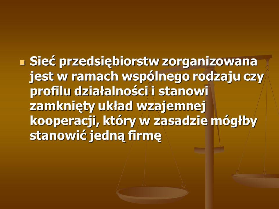 Sieć przedsiębiorstw zorganizowana jest w ramach wspólnego rodzaju czy profilu działalności i stanowi zamknięty układ wzajemnej kooperacji, który w za