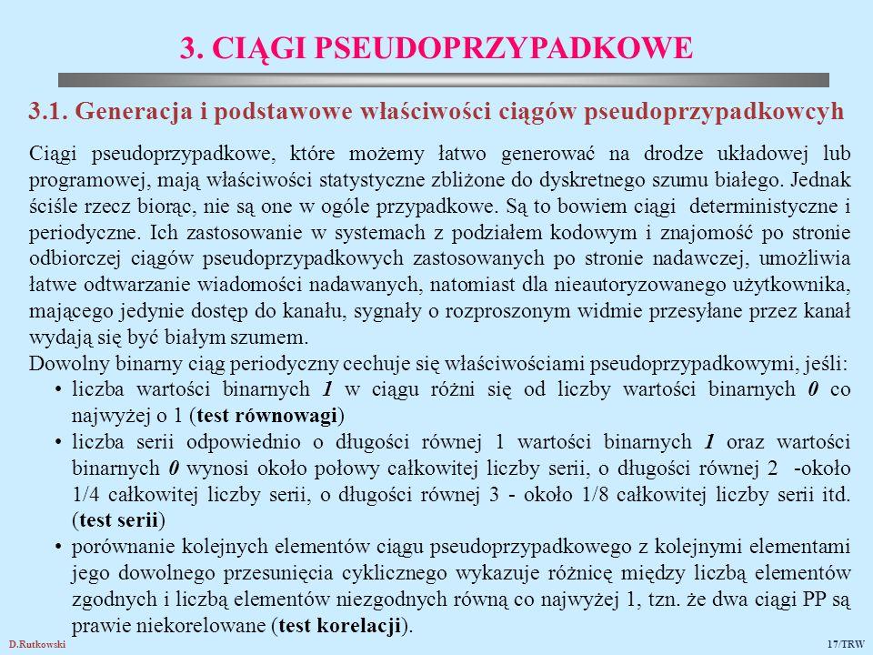 D.Rutkowski17/TRW 3. CIĄGI PSEUDOPRZYPADKOWE 3.1. Generacja i podstawowe właściwości ciągów pseudoprzypadkowcyh Ciągi pseudoprzypadkowe, które możemy