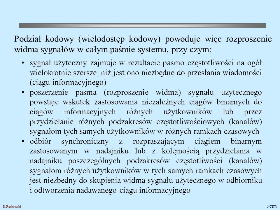 D.Rutkowski3/TRW Podział kodowy (wielodostęp kodowy) powoduje więc rozproszenie widma sygnałów w całym paśmie systemu, przy czym: sygnał użyteczny zaj