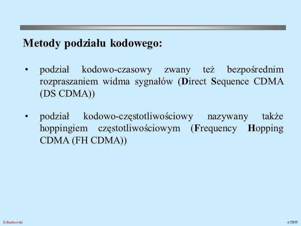 D.Rutkowski4/TRW Metody podziału kodowego: podział kodowo-czasowy zwany też bezpośrednim rozpraszaniem widma sygnałów (Direct Sequence CDMA (DS CDMA))