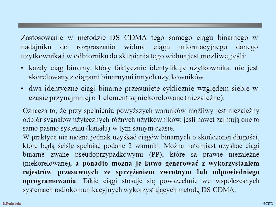 D.Rutkowski6/TRW Zastosowanie w metodzie DS CDMA tego samego ciągu binarnego w nadajniku do rozpraszania widma ciągu informacyjnego danego użytkownika