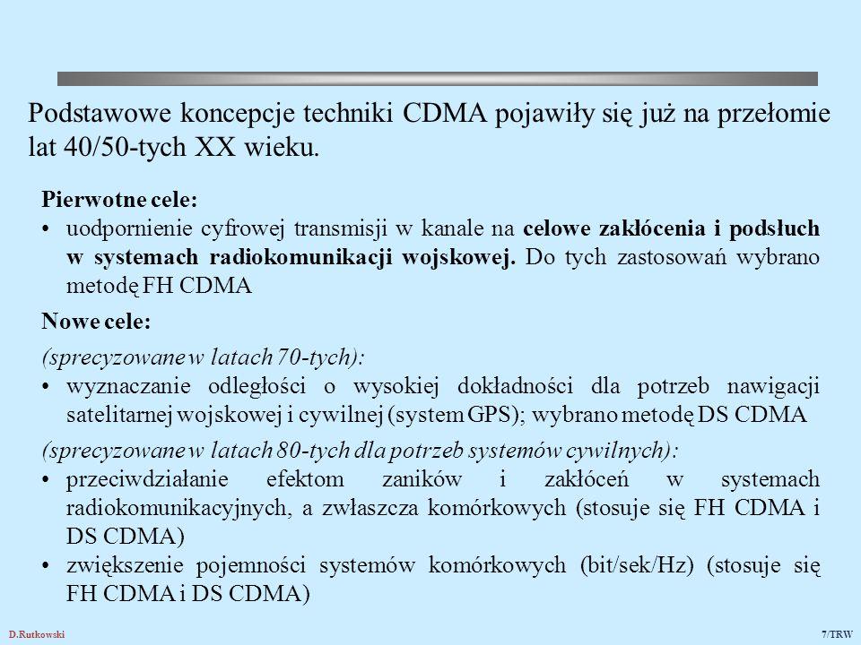 D.Rutkowski7/TRW Pierwotne cele: uodpornienie cyfrowej transmisji w kanale na celowe zakłócenia i podsłuch w systemach radiokomunikacji wojskowej. Do