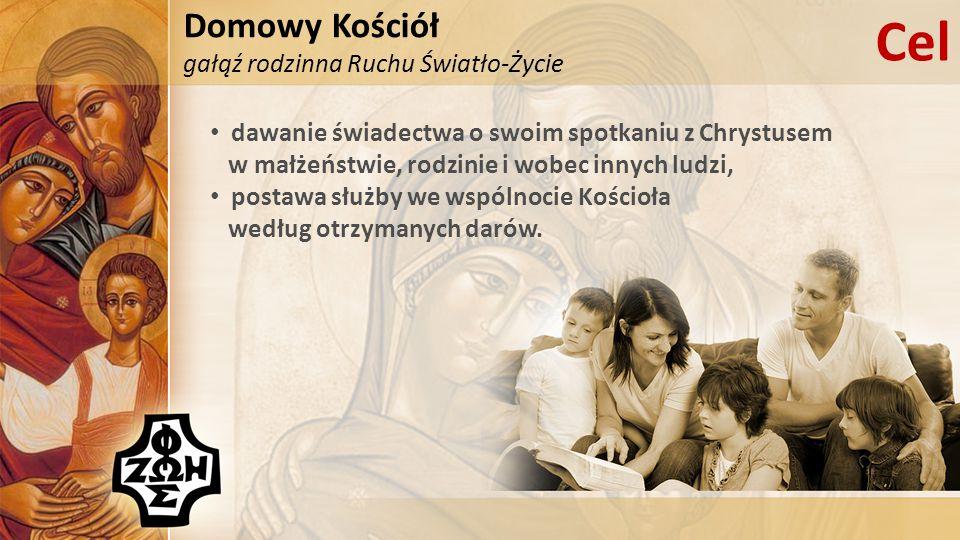 Domowy Kościół gałąź rodzinna Ruchu Światło-Życie Cel dawanie świadectwa o swoim spotkaniu z Chrystusem w małżeństwie, rodzinie i wobec innych ludzi, postawa służby we wspólnocie Kościoła według otrzymanych darów.