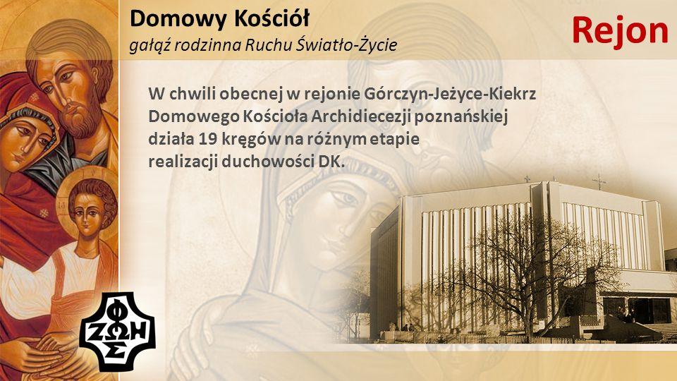 Domowy Kościół gałąź rodzinna Ruchu Światło-Życie Rejon W chwili obecnej w rejonie Górczyn-Jeżyce-Kiekrz Domowego Kościoła Archidiecezji poznańskiej działa 19 kręgów na różnym etapie realizacji duchowości DK.