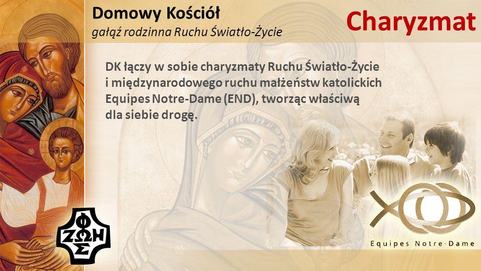 Domowy Kościół gałąź rodzinna Ruchu Światło-Życie Charyzmat DK łączy w sobie charyzmaty Ruchu Światło-Życie i międzynarodowego ruchu małżeństw katolickich Equipes Notre-Dame (END), tworząc właściwą dla siebie drogę.