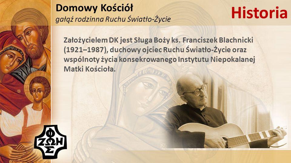 Domowy Kościół gałąź rodzinna Ruchu Światło-Życie Historia Założycielem DK jest Sługa Boży ks. Franciszek Blachnicki (1921–1987), duchowy ojciec Ruchu