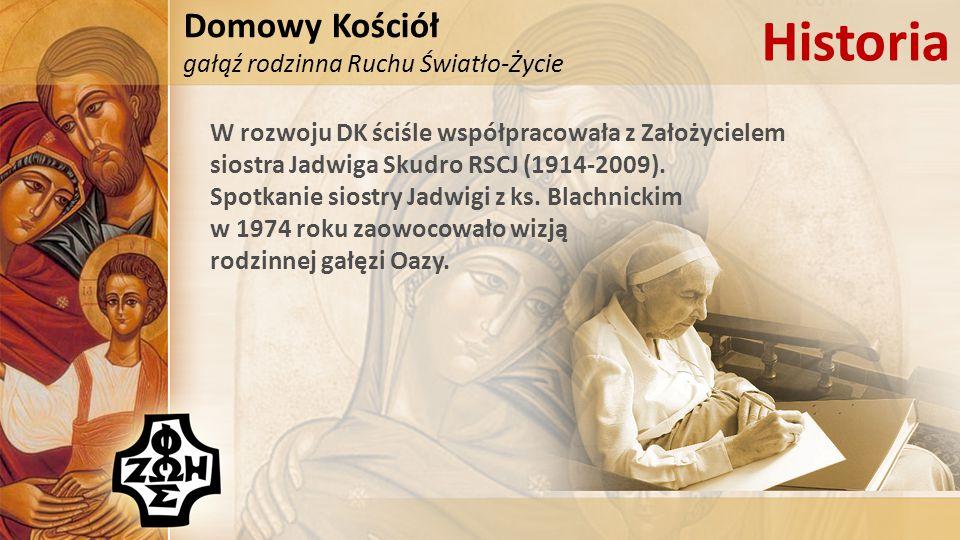 Domowy Kościół gałąź rodzinna Ruchu Światło-Życie Historia W rozwoju DK ściśle współpracowała z Założycielem siostra Jadwiga Skudro RSCJ (1914-2009).
