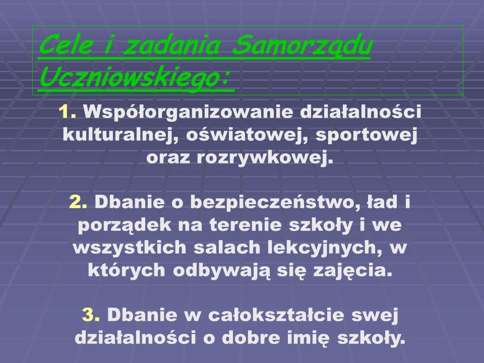 Cele i zadania Samorządu Uczniowskiego: 1. Współorganizowanie działalności kulturalnej, oświatowej, sportowej oraz rozrywkowej. 2. Dbanie o bezpieczeń