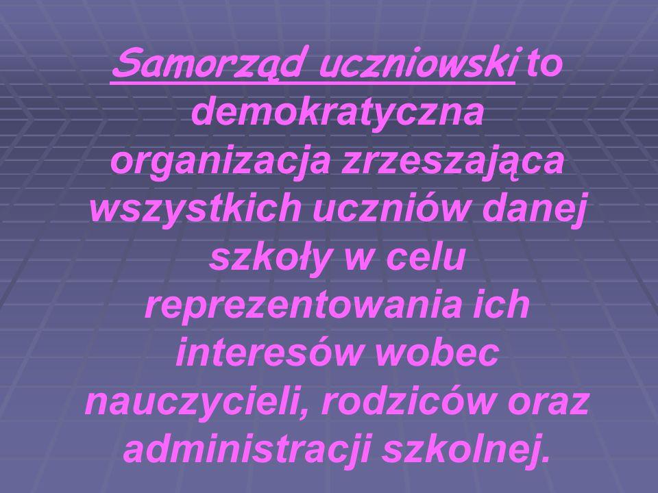 Samorząd uczniowski to demokratyczna organizacja zrzeszająca wszystkich uczniów danej szkoły w celu reprezentowania ich interesów wobec nauczycieli, r