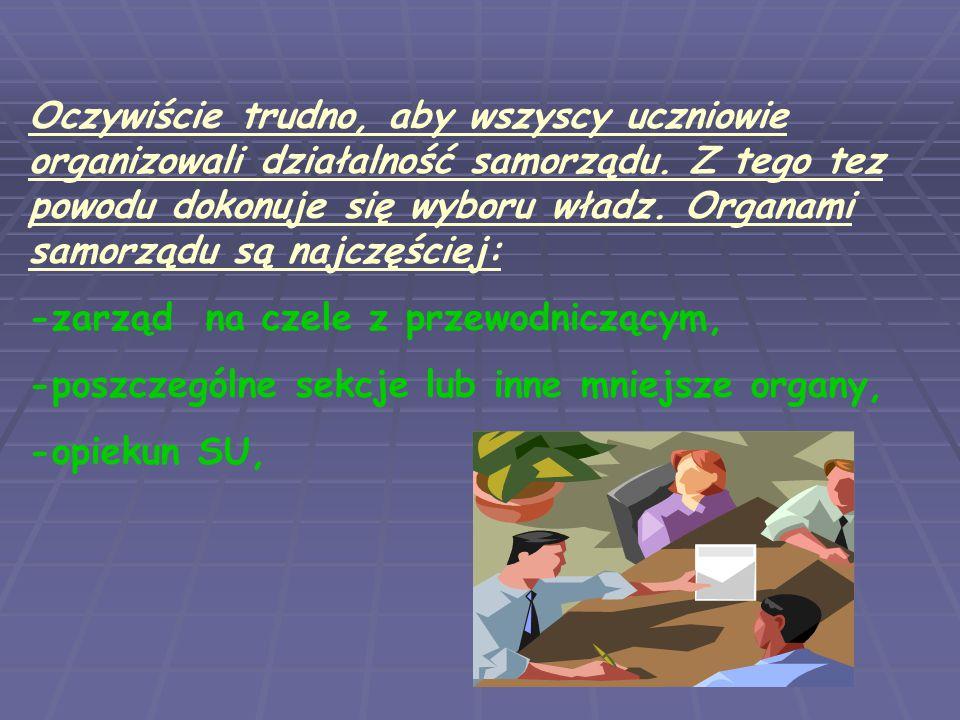 Oczywiście trudno, aby wszyscy uczniowie organizowali działalność samorządu. Z tego tez powodu dokonuje się wyboru władz. Organami samorządu są najczę
