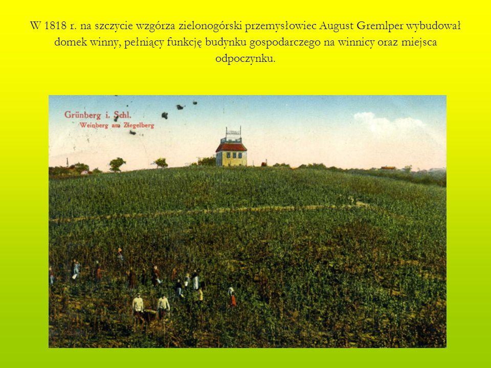 W 1818 r. na szczycie wzgórza zielonogórski przemysłowiec August Gremlper wybudował domek winny, pełniący funkcję budynku gospodarczego na winnicy ora
