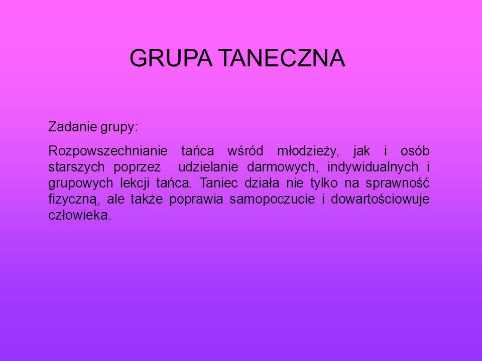 GRUPA TANECZNA Zadanie grupy: Rozpowszechnianie tańca wśród młodzieży, jak i osób starszych poprzez udzielanie darmowych, indywidualnych i grupowych l