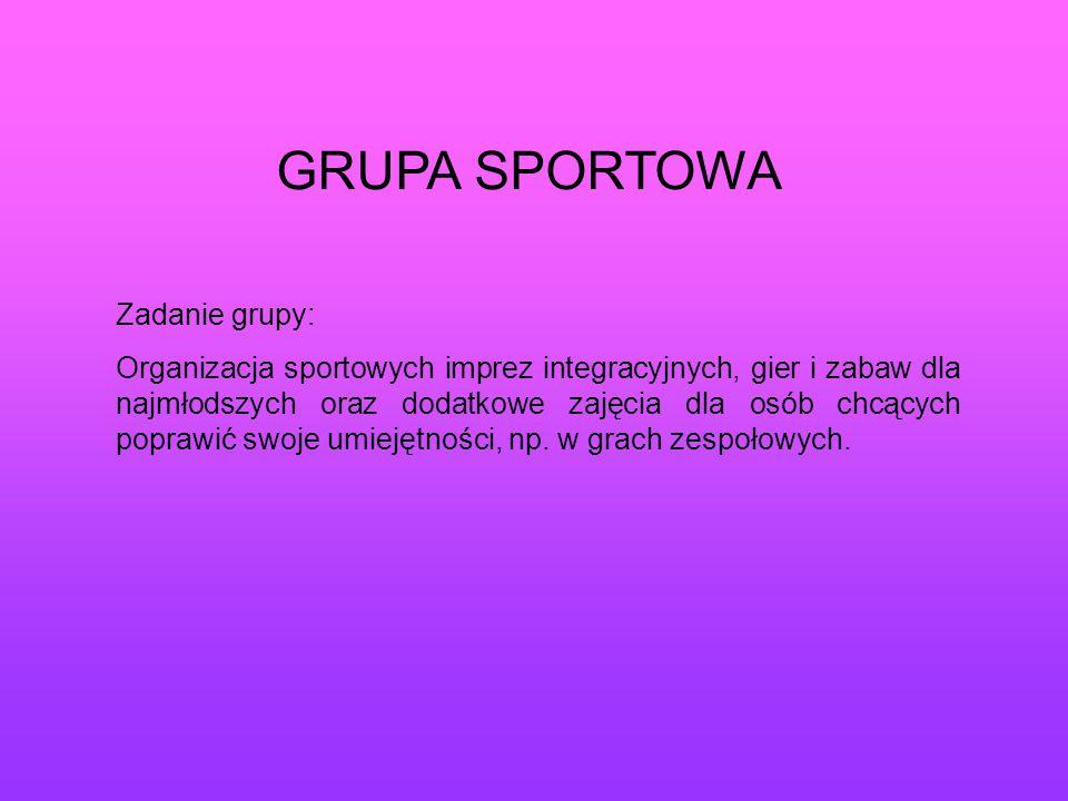 GRUPA SPORTOWA Zadanie grupy: Organizacja sportowych imprez integracyjnych, gier i zabaw dla najmłodszych oraz dodatkowe zajęcia dla osób chcących pop