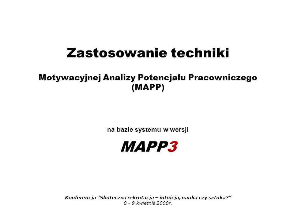 Zastosowanie techniki Motywacyjnej Analizy Potencjału Pracowniczego (MAPP) na bazie systemu w wersji MAPP3 Konferencja Skuteczna rekrutacja – intuicja, nauka czy sztuka 8 - 9 kwietnia 2008r.