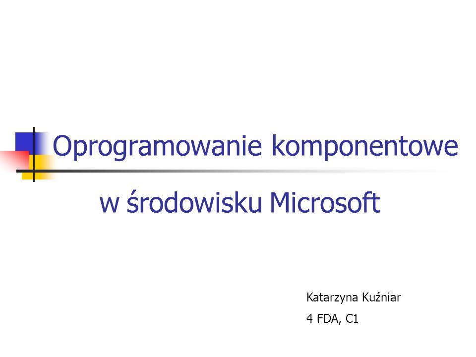 Oprogramowanie komponentowe w środowisku Microsoft Katarzyna Kuźniar 4 FDA, C1