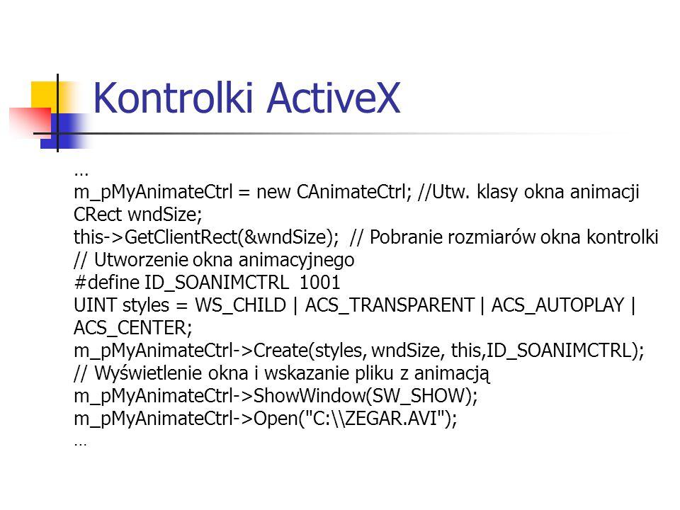Kontrolki ActiveX … m_pMyAnimateCtrl = new CAnimateCtrl; //Utw.