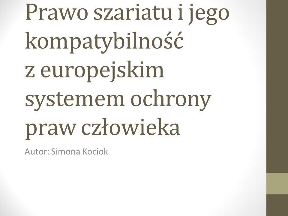 Prawo szariatu i jego kompatybilność z europejskim systemem ochrony praw człowieka Autor: Simona Kociok