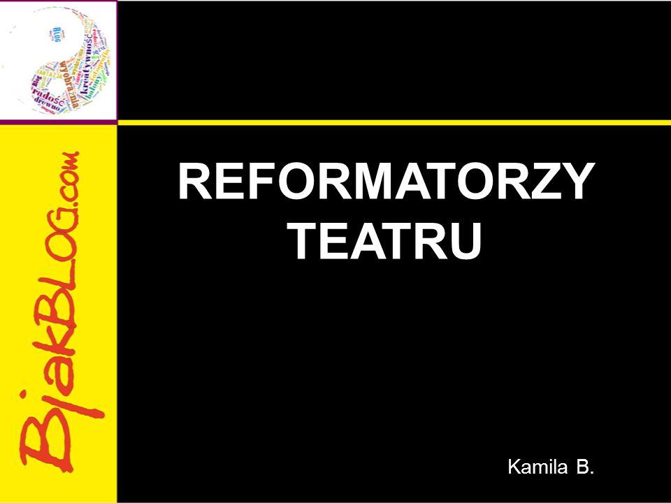 REFORMATORZY TEATRU Kamila B.