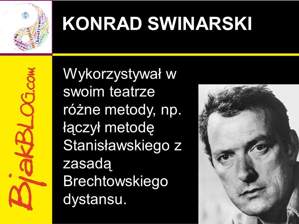 KONRAD SWINARSKI Wykorzystywał w swoim teatrze różne metody, np.
