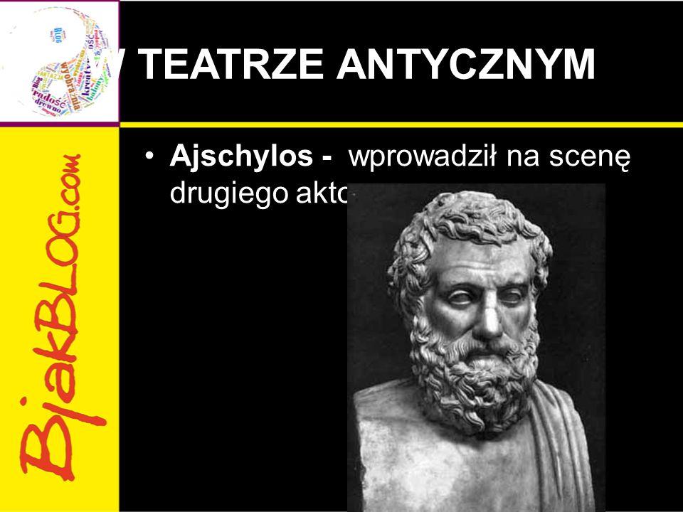 W TEATRZE ANTYCZNYM Sofokles - wprowadził innowacje w zakresie sposobu wystawiania dramatu: dodał trzeciego aktora, zwiększył liczbę członków chóru z 12 do 15 i rolę przodownika chóru.