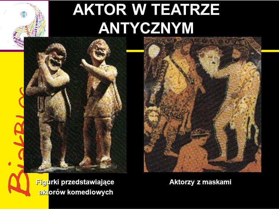 AKTOR W TEATRZE ANTYCZNYM Aktorami byli tylko mężczyźni, występowali w maskach:  masce śmiechu,  masce płaczu,  masce gniewu,  masce strachu.