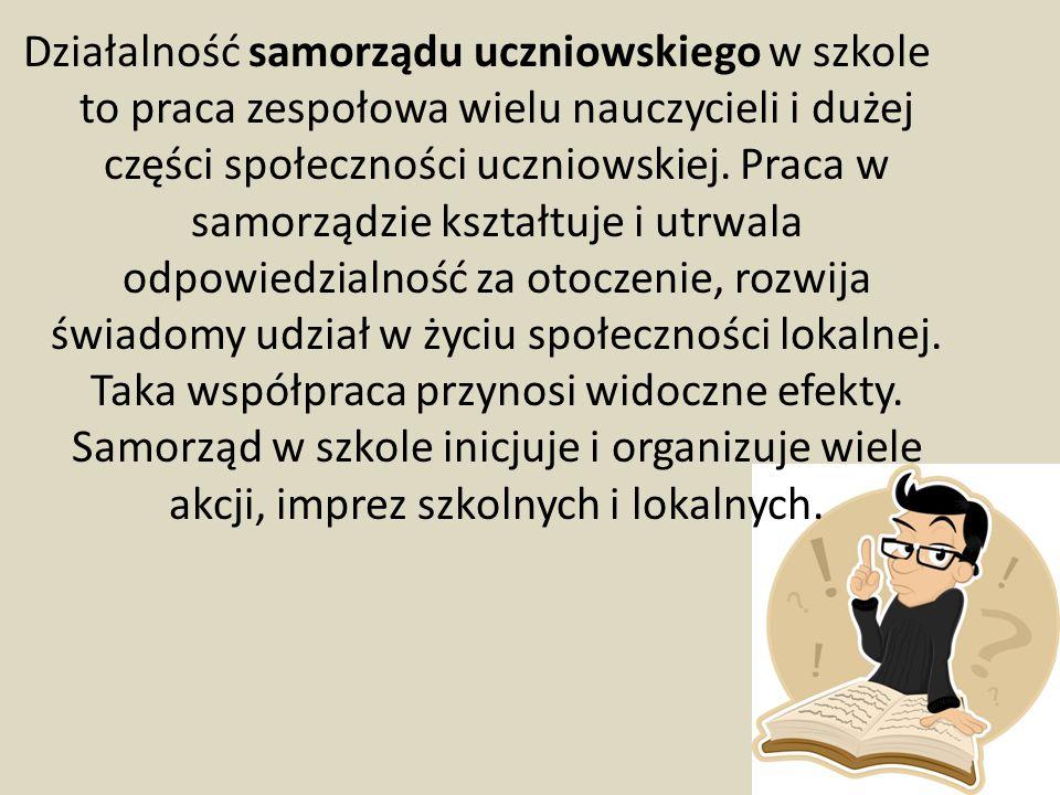 Działalność samorządu uczniowskiego w szkole to praca zespołowa wielu nauczycieli i dużej części społeczności uczniowskiej.