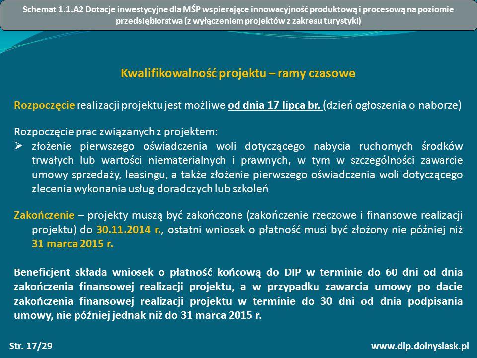www.dip.dolnyslask.plStr. 17/29 Kwalifikowalność projektu – ramy czasowe Rozpoczęcie realizacji projektu jest możliwe od dnia 17 lipca br. (dzień ogło