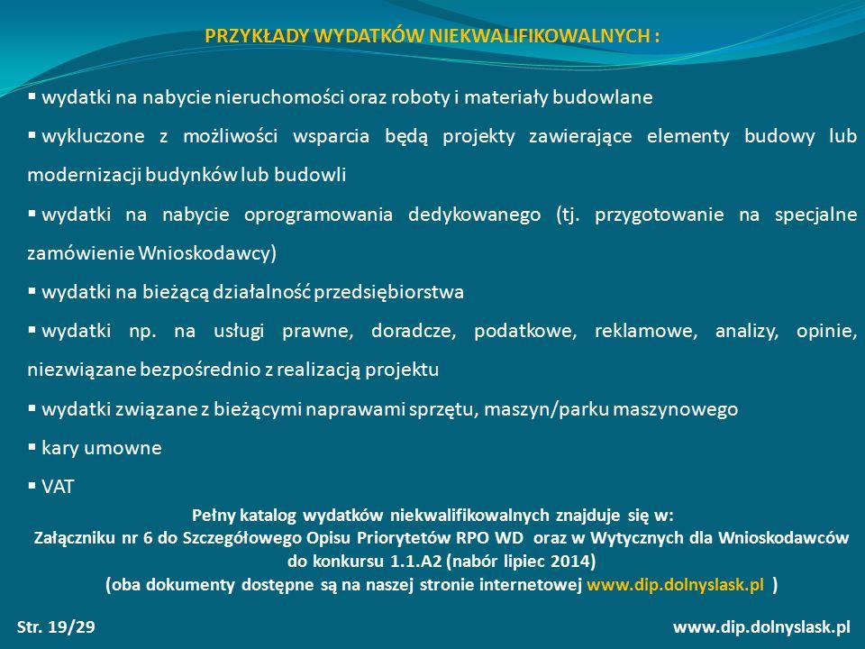 www.dip.dolnyslask.plStr. 19/29 PRZYKŁADY WYDATKÓW NIEKWALIFIKOWALNYCH :  wydatki na nabycie nieruchomości oraz roboty i materiały budowlane  wykluc