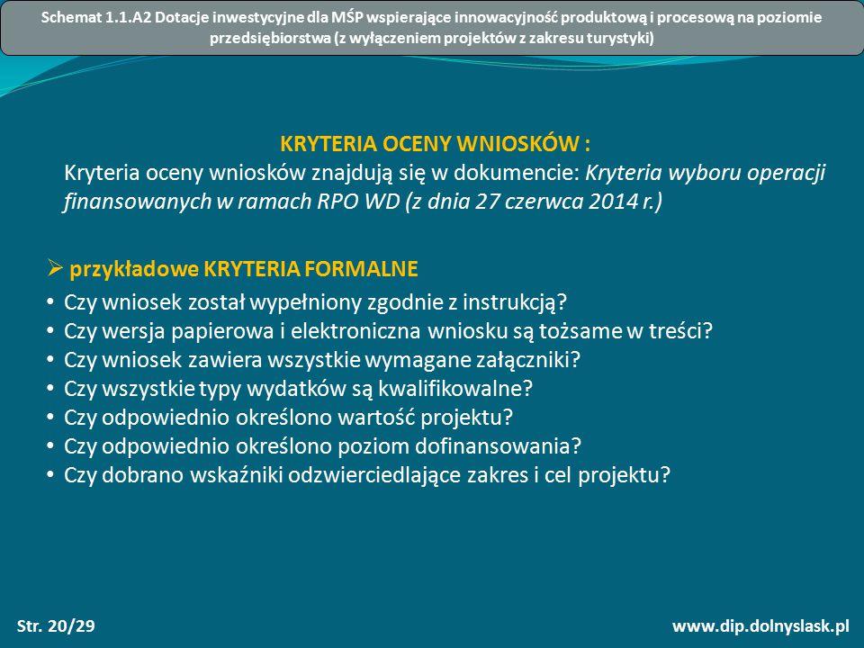 www.dip.dolnyslask.plStr. 20/29 KRYTERIA OCENY WNIOSKÓW : Kryteria oceny wniosków znajdują się w dokumencie: Kryteria wyboru operacji finansowanych w