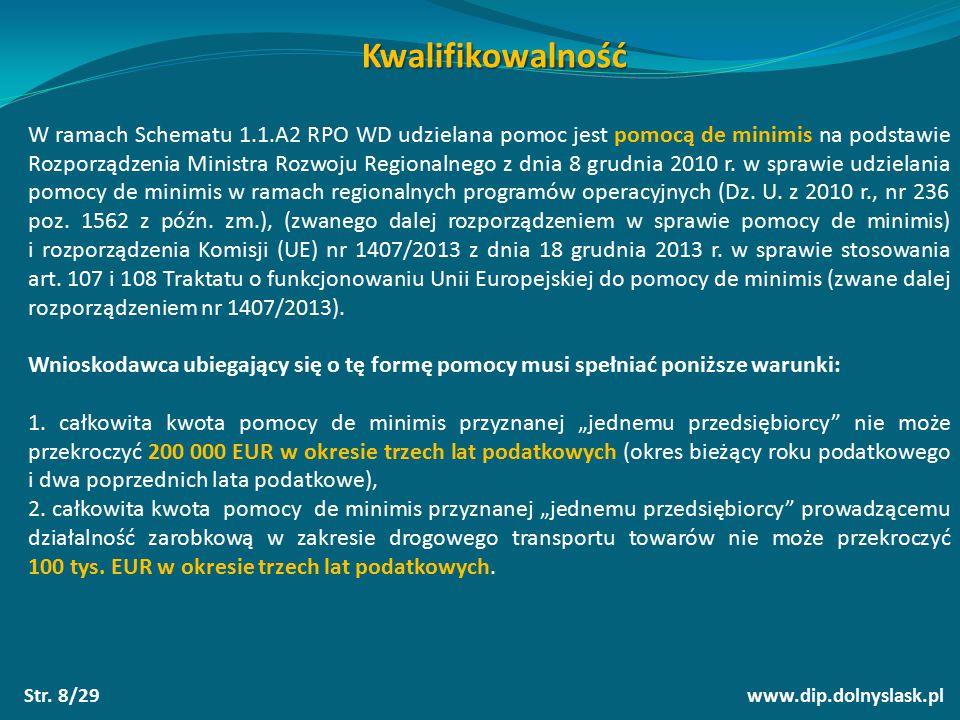 www.dip.dolnyslask.plStr. 8/29 Kwalifikowalność W ramach Schematu 1.1.A2 RPO WD udzielana pomoc jest pomocą de minimis na podstawie Rozporządzenia Min