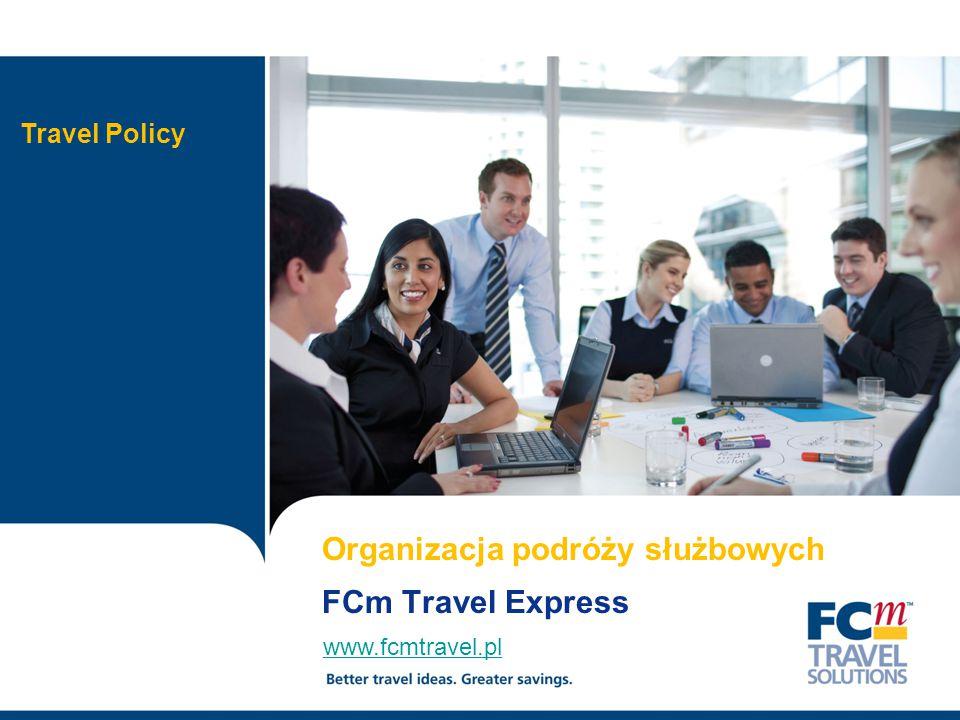 1 www.fcmtravel.pl Organizacja podróży służbowych FCm Travel Express Travel Policy
