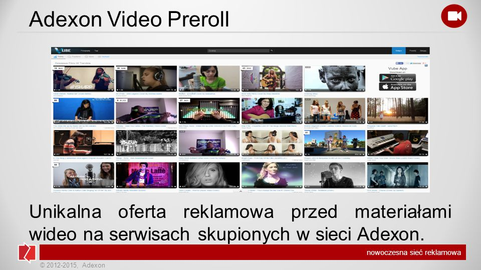 © 2012-2015, Adexon nowoczesna sieć reklamowa Adexon Video Preroll Unikalna oferta reklamowa przed materiałami wideo na serwisach skupionych w sieci Adexon.