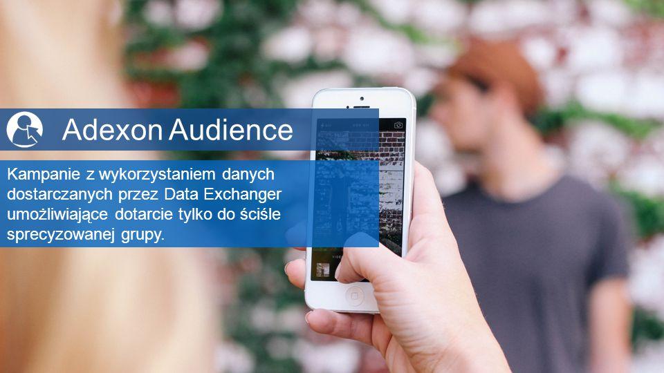 © 2012-2015, Adexon nowoczesna sieć reklamowa Adexon Audience Kampanie z wykorzystaniem danych dostarczanych przez Data Exchanger umożliwiające dotarcie tylko do ściśle sprecyzowanej grupy.