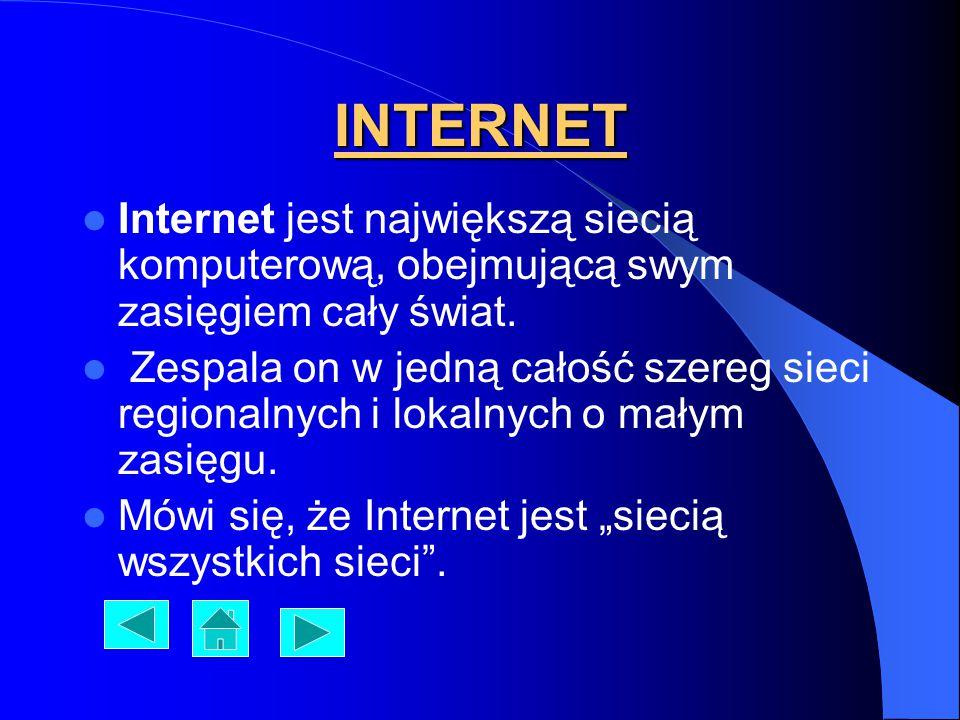 INTERNET Internet jest największą siecią komputerową, obejmującą swym zasięgiem cały świat.