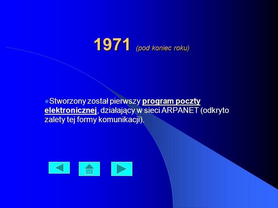 1971 (pod koniec roku) program poczty Stworzony został pierwszy program poczty elektronicznej, działający w sieci ARPANET (odkryto zalety tej formy ko