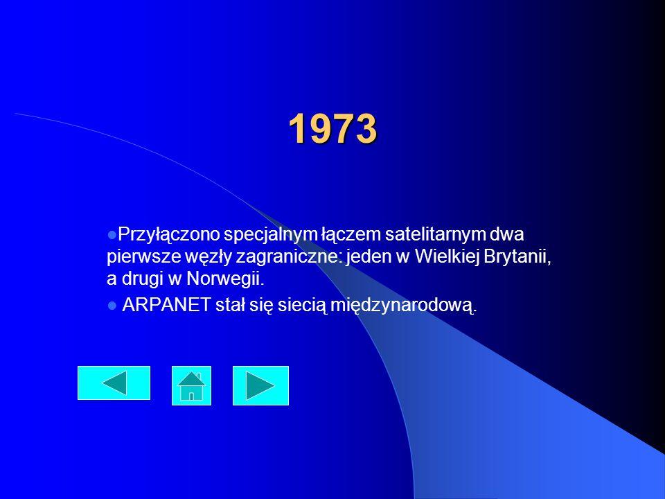 1973 Przyłączono specjalnym łączem satelitarnym dwa pierwsze węzły zagraniczne: jeden w Wielkiej Brytanii, a drugi w Norwegii. ARPANET stał się siecią