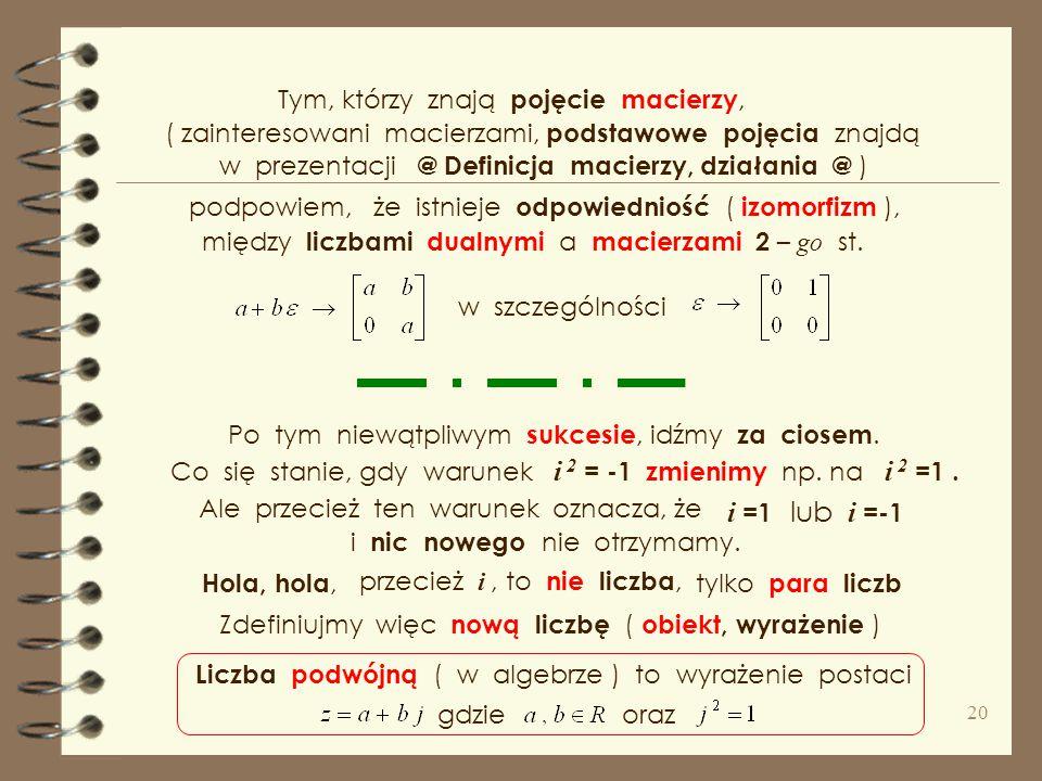( rozszerza się przez liczbę sprzężoną do mianownika ) Dla liczby dualnej nie będącej dzielnikiem zera tj. istnieje odwrotność. Znajdujemy ją analogic