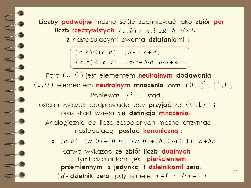 w szczególności między liczbami dualnymi a macierzami 2 – go st. Tym, którzy znają pojęcie macierzy, podpowiem, że istnieje odpowiedniość ( izomorfizm