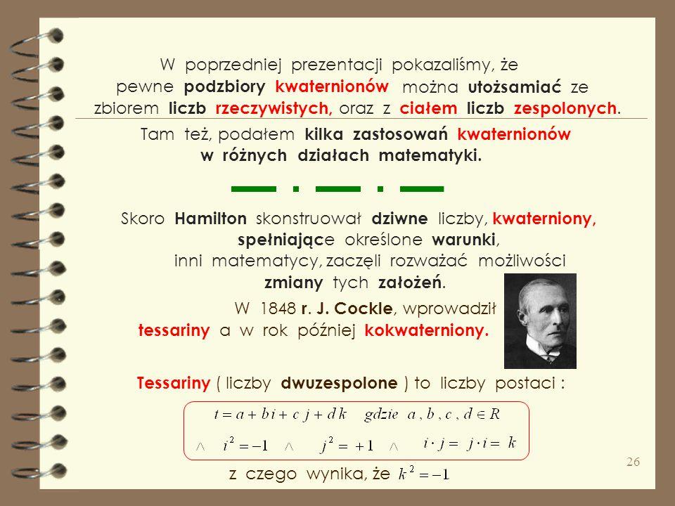 . Tutaj cykl odwrotny zaś widać Ponieważ kwaterniony znalazły zastosowanie w grafice w przestrzeni trójwymiarowej, komputerowej do wykonywania obrotów
