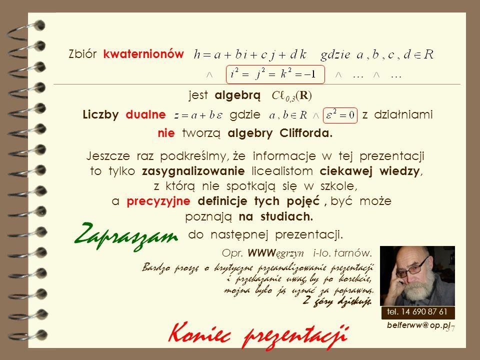 ( z dokładnością do izomorfizmu ) całą wygenerowaną Na elementach ( bazy przestrzeni ) definiujemy mnożenie. Ilość elementów, których kwadraty są równ