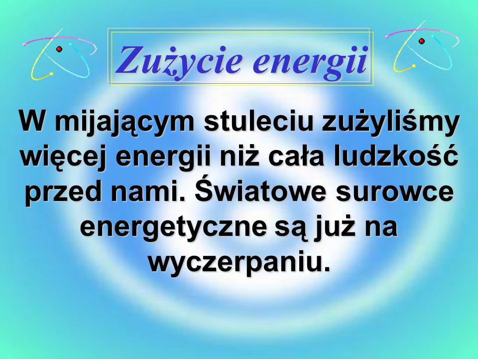 W mijającym stuleciu zużyliśmy więcej energii niż cała ludzkość przed nami. Światowe surowce energetyczne są już na wyczerpaniu. Zużycie energii
