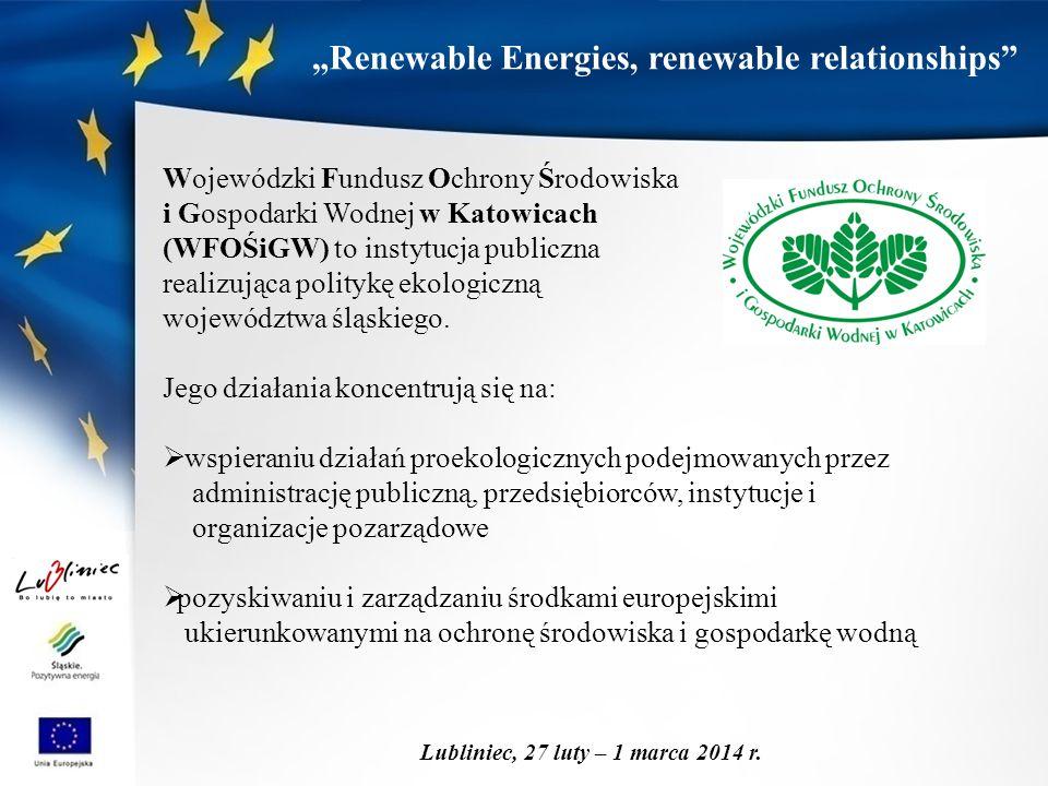 """""""Renewable Energies, renewable relationships"""" Lubliniec, 27 luty – 1 marca 2014 r. Wojewódzki Fundusz Ochrony Środowiska i Gospodarki Wodnej w Katowic"""
