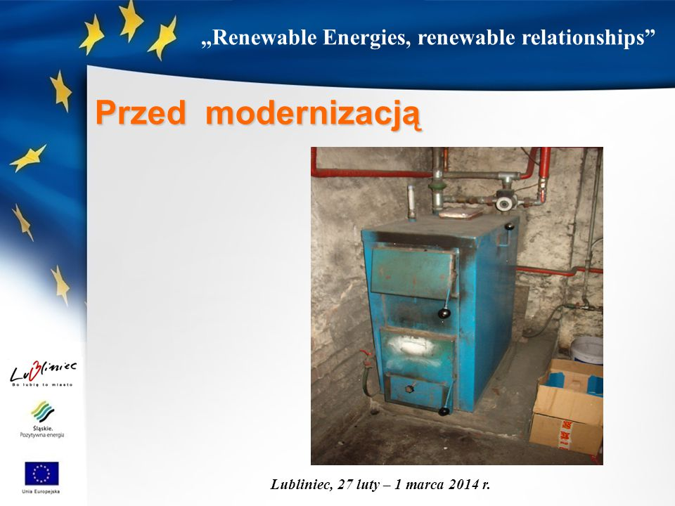 """""""Renewable Energies, renewable relationships"""" Lubliniec, 27 luty – 1 marca 2014 r. Przed modernizacją"""
