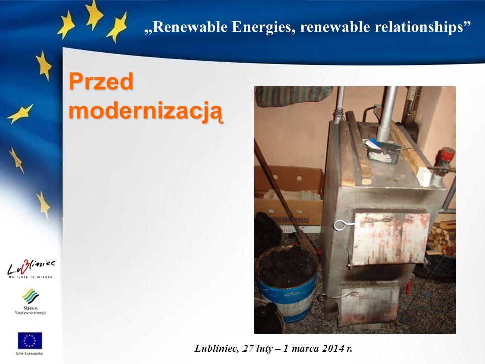 """""""Renewable Energies, renewable relationships"""" Lubliniec, 27 luty – 1 marca 2014 r. Przedmodernizacją"""