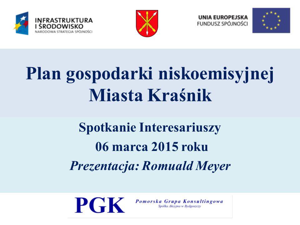 Plan gospodarki niskoemisyjnej Miasta Kraśnik Spotkanie Interesariuszy 06 marca 2015 roku Prezentacja: Romuald Meyer