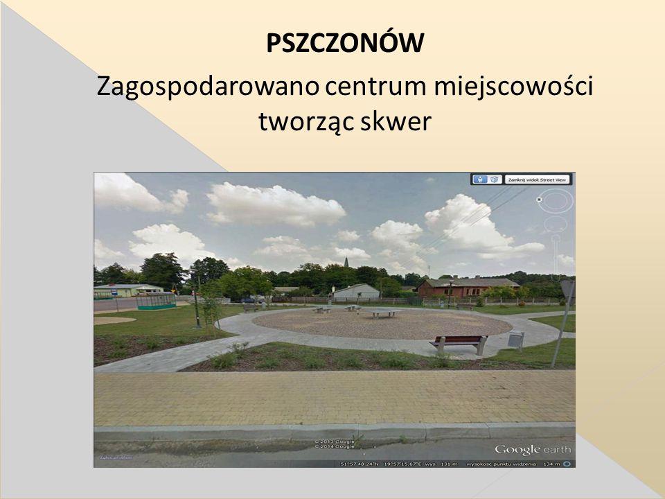 PSZCZONÓW Zagospodarowano centrum miejscowości tworząc skwer