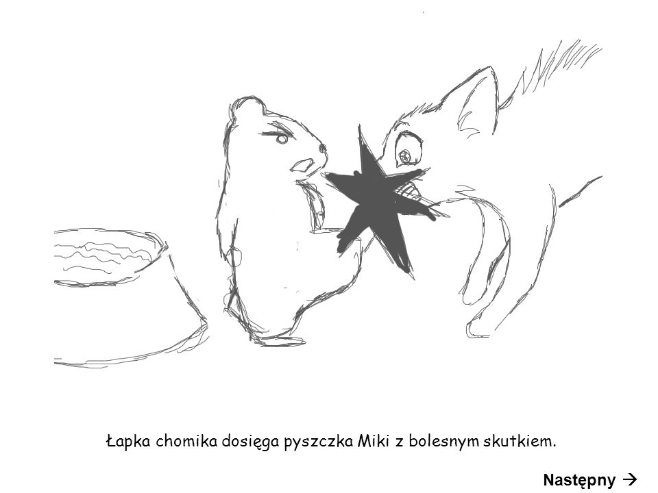 Łapka chomika dosięga pyszczka Miki z bolesnym skutkiem. Następny 