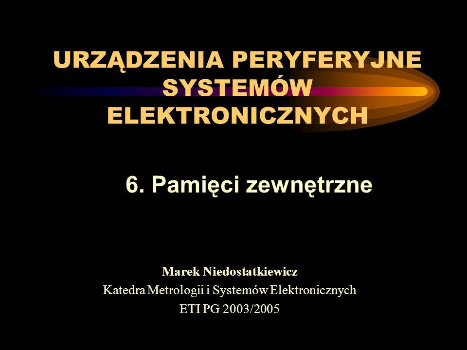 URZĄDZENIA PERYFERYJNE SYSTEMÓW ELEKTRONICZNYCH Marek Niedostatkiewicz Katedra Metrologii i Systemów Elektronicznych ETI PG 2003/2005 6.